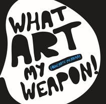 what art my weapon!. Um projeto de Design e Ilustração de sara leandro         - 21.09.2011