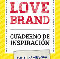 LOVEBRAND - Cuaderno de Inspiración (Master en Innovación - Elisava). A Br, ing, Identit, Creative Consulting, Editorial Design, Graphic Design, Information Design, and Marketing project by Vicky Anne Crespo - 10-04-2014