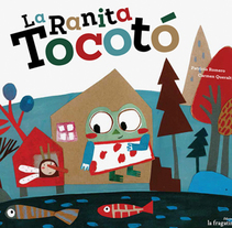 La ranita Tocotó. La fragatina.. A Illustration project by Carmen Queralt - 05.22.2015
