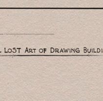 THE LOST ART OF DRAWING BUILDINGS / DOMINION PUBLIC BUILDING. Un proyecto de Motion Graphics, Arquitectura, Dirección de arte, Br, ing e Identidad y Diseño de títulos de crédito de Alejandro  Armas Vidal - 20-09-2015